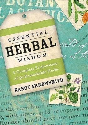 Essential Herbal Wisdom by Nancy Arrowsmith