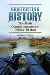 Contesting History: The Bush Counterinsurgency Legacy in Iraq