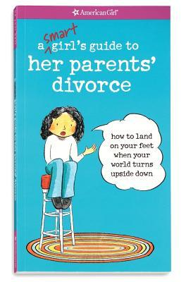 A Smart Girl's Guide to Her Parents' Divorce by Nancy Holyoke
