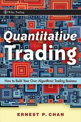 Quantitative Trading: How to Build Your Own Algorithmic Trading Business (Wiley Trading)