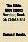 The Bible, King James Version, Book 51; Colossians