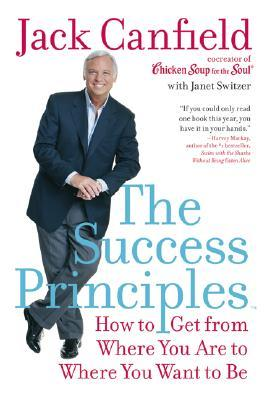 The Success Principles(TM): How to Get from Where You Are to Where You Want to Be