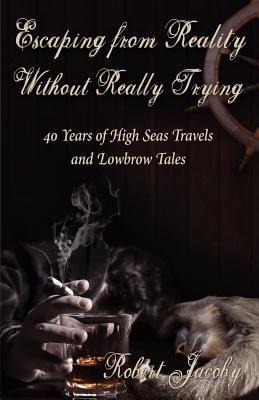Escaping from Reality Without Really Trying: 40 Years of High Seas Travels and Lowbrow Tales