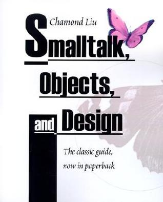 SmallTalk, Objects, and Design by Chamond Liu