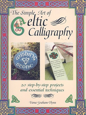 The Simple Art of Celtic Calligraphy by Fiona Graham-Flynn