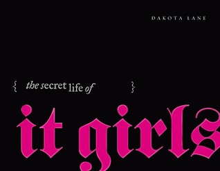 The Secret Life of It Girls by Dakota Lane
