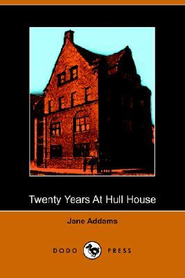 Twenty Years at Hull House by Jane Addams