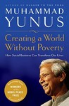 Creating a World Without Poverty: Social Business and the Future of Capitalism by Muhammad Yunus