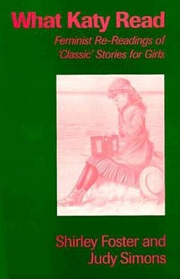What Katy Read: Feminist Re-Readings of Classic Stories for Girls, 1850-1920