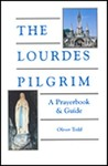 The Lourdes Pilgrim: A Prayerbook & Guide