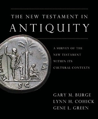 The New Testament in Antiquity by Gary M. Burge