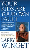 Your Kids Are Your Own Fault: A Guide for Raising Responsible, Productive Adults