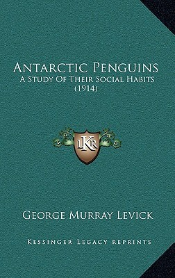 Antarctic Penguins by George Murray Levick