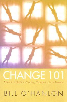 Change 101 by Bill O'Hanlon