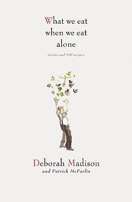 What We Eat When We Eat Alone by Deborah Madison