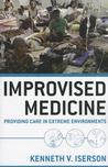 Improvised Medicine: Providing Care in Extreme Environments Improvised Medicine: Providing Care in Extreme Environments
