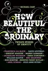 How Beautiful the Ordinary: Twelve Stories of Identity