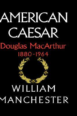 American Caesar by William Raymond Manchester