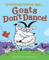 Everybody Knows That Goats Don't Dance!. Written by Alicia Potter