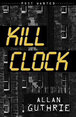 Kill Clock by Allan Guthrie