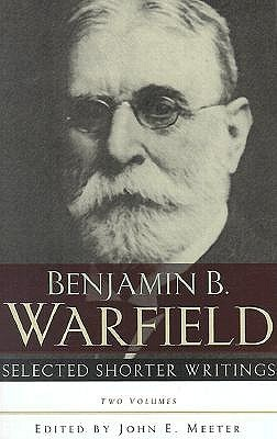 Selected Shorter Writings by Benjamin Breckinridge Warfield