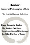 Honor: Samurai Philosophy of Life - The Essential Samurai Collection; The Book of Five Rings, Hagakure: The Way of the Samurai, Bushido: The Soul of Japan.