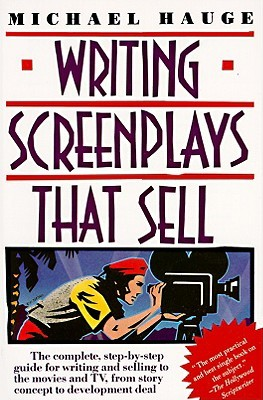 Writing Screenplays That Sell: The Complete, Step-By-Step Guide for Writing and Selling to the Movies and TV, from Story Concept to Development Deal