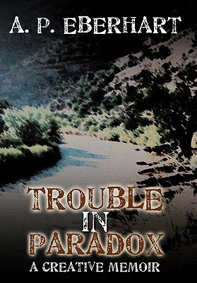 Trouble in Paradox by A.P. Eberhart