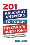 201 Knockout Answers To Tough Interview Questions: The Ultimate Guide To Handling The New Comptency Based Interview Style
