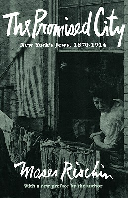The Promised City: New York's Jews 1870-1914
