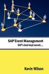 SAP Event Management - SAP's Best Kept Secret by Kevin Wilson