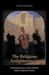 The Religious Enlightenment: Protestants, Jews, and Catholics from London to Vienna