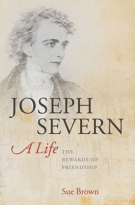 Joseph Severn, a Life by Sue Brown
