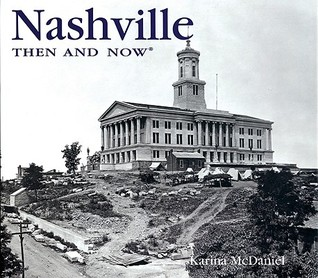 Nashville Then and Now by Karina McDaniel