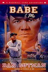 Babe & Me (A Baseball Card Adventure #3)