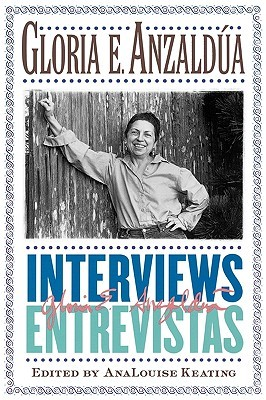 Interviews/Entrevistas by Gloria E. Anzaldúa