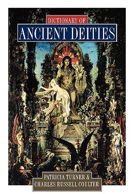 Dictionary of Ancient Deities by Charles Russell Coulter