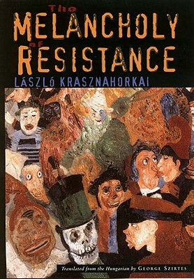 The Melancholy of Resistance by László Krasznahorkai
