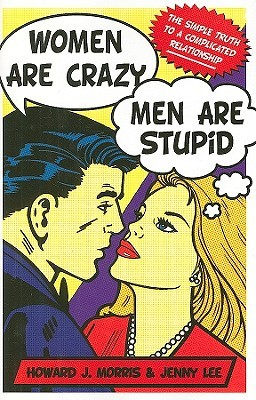 Women Are Crazy, Men Are Stupid by Howard J. Morris