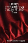 Ebony Encounters: A Trilogy of Erotic Tales