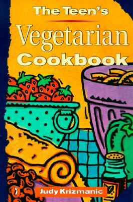 The Teen's Vegetarian Cookbook by Judy Krizmanic