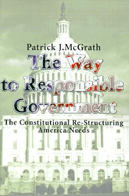The Way to Responsible Government: The Constitutional Re-Structuring America Needs