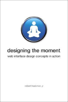 Designing the Moment by Robert Hoekman Jr.