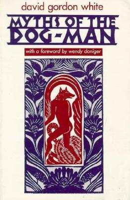 Myths of the Dog-Man by David Gordon White