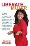 ¡Libérate mujer! (Take Back Your Power): Cómo alcanzar, conservar y utilizar el poder que mereces (How to Reclaim It, Keep It, and Use It to Get What You Deserve)