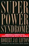 Superpower Syndrome: America's Apocalyptic Confrontation with the World