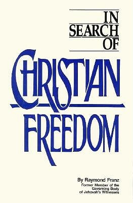 In Search of Christian Freedom by Raymond Franz