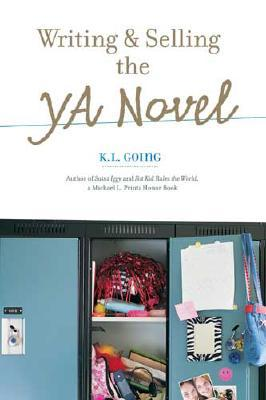 Writing and Selling the YA Novel by K.L. Going