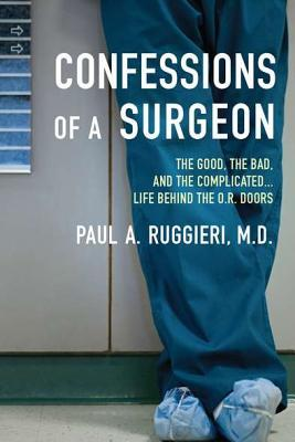 Confessions of a Surgeon by Paul A. Ruggieri