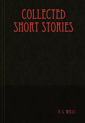 Collected Short Stories by H.G. Wells